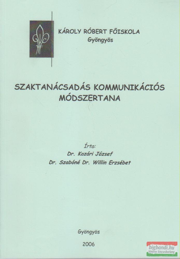Dr. Kozári József, Dr. Szabóné Dr. Willin Erzsébet - Szaktanácsadás kommunikációs módszertana
