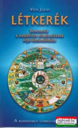 Létkerék - bevezetés a buddhista alaptanítások képi ábrázolásába