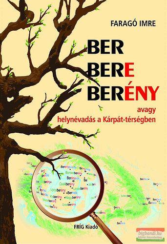 BER BERE BERÉNY avagy helynévadás a Kárpát-térségben