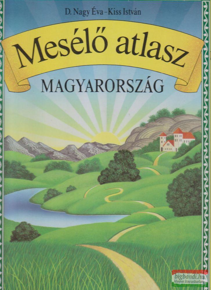 D. Nagy Éva, Kiss István - Mesélő atlasz - Magyarország