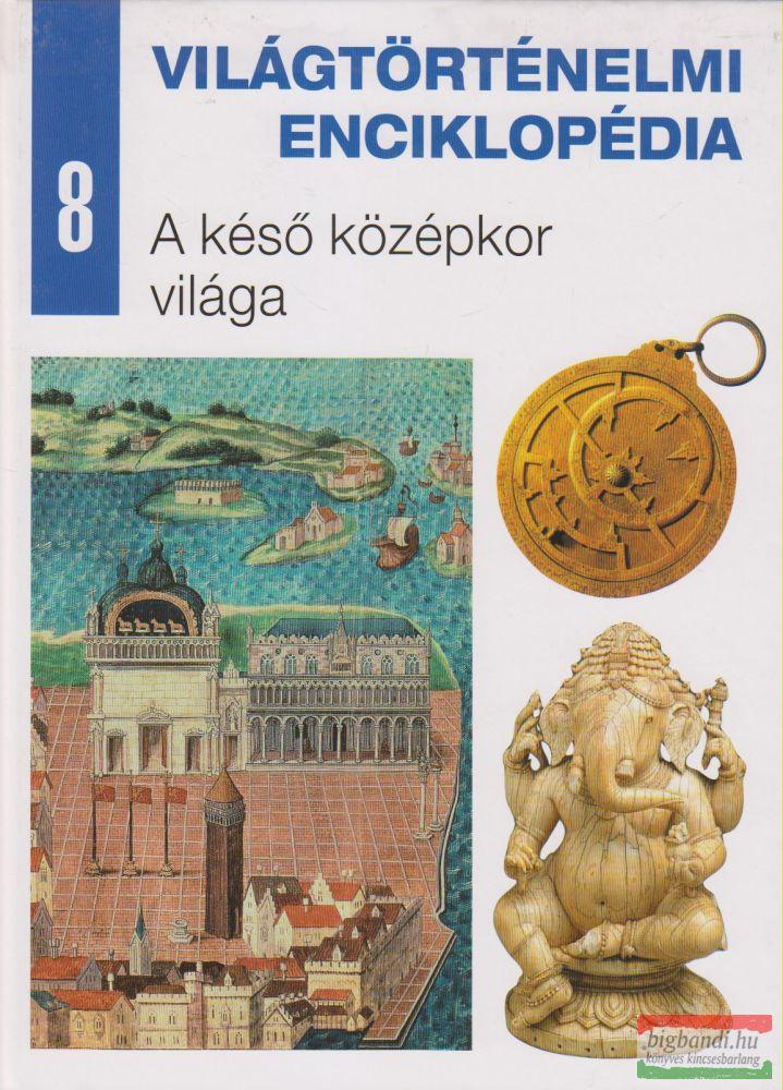 Világtörténelmi enciklopédia 8. - A késő középkor világa