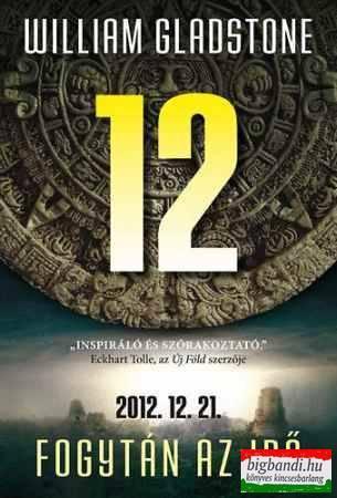 12 - Fogytán az idő - 2012.12.21.