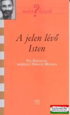 A jelen lévő Isten - Pál Ferenccel beszélget Néráth Mónika