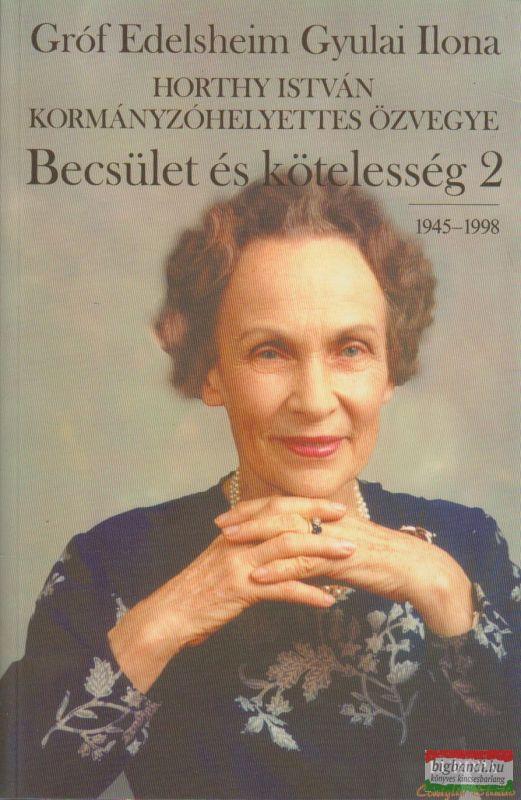 Gróf Edelsheim Gyulai Ilona - Becsület és kötelesség 2. 1945-1998