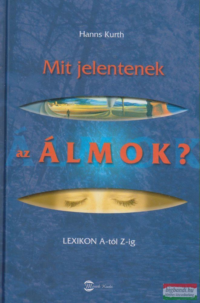 Hanns Kurth - Mit jelentenek az álmok? - Lexikon A-tól Z-ig