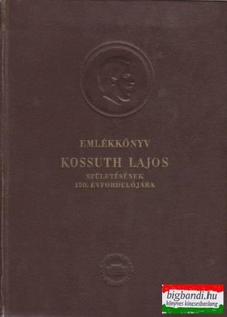 Emlékkönyv Kossuth Lajos születésének 150. évfordulójára I.