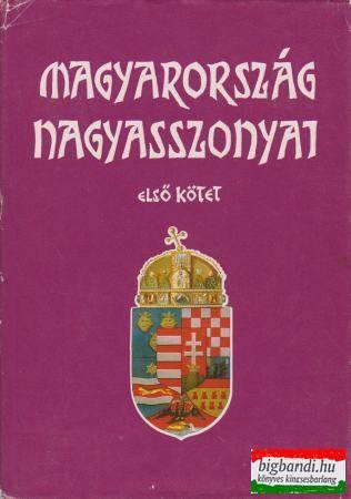 Magyarország nagyasszonyai I-II.