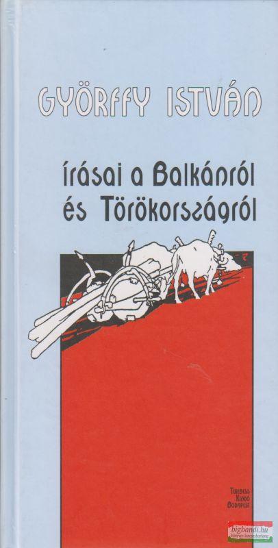Györffy István írásai a Balkánról és Törökországról