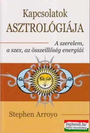 Kapcsolatok asztrológiája - A szerelem, a szex, az összeillőség energiái