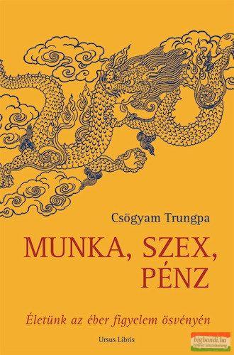 Csögyam Trungpa - Munka, szex, pénz - Életünk az éber figyelem ösvényén