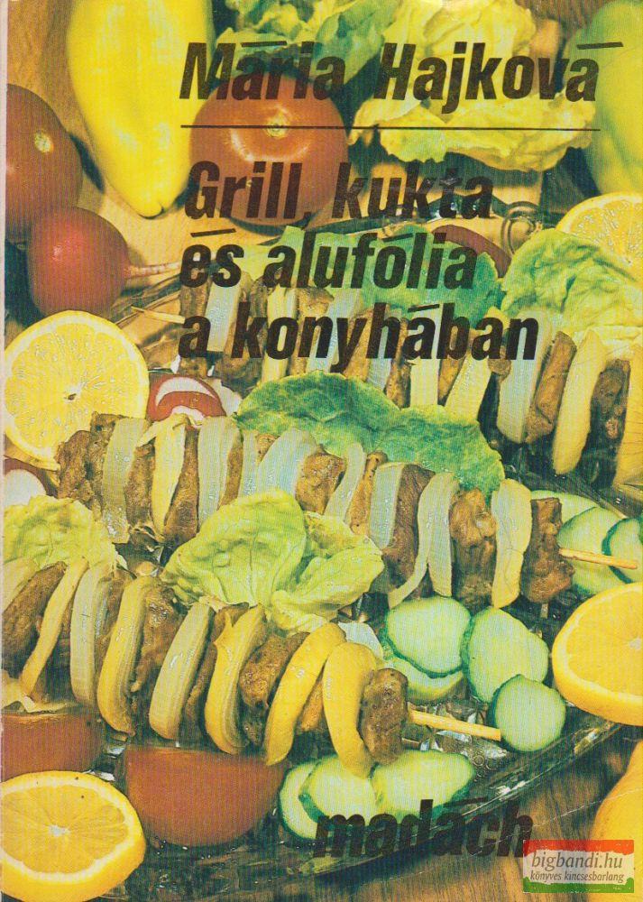 Mária Hajková - Grill, kukta és alufólia a konyhában