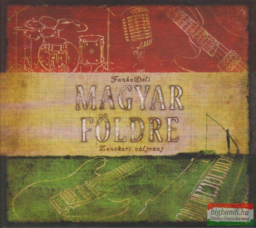 FankaDeli: Magyar földre - zenekari változat CD