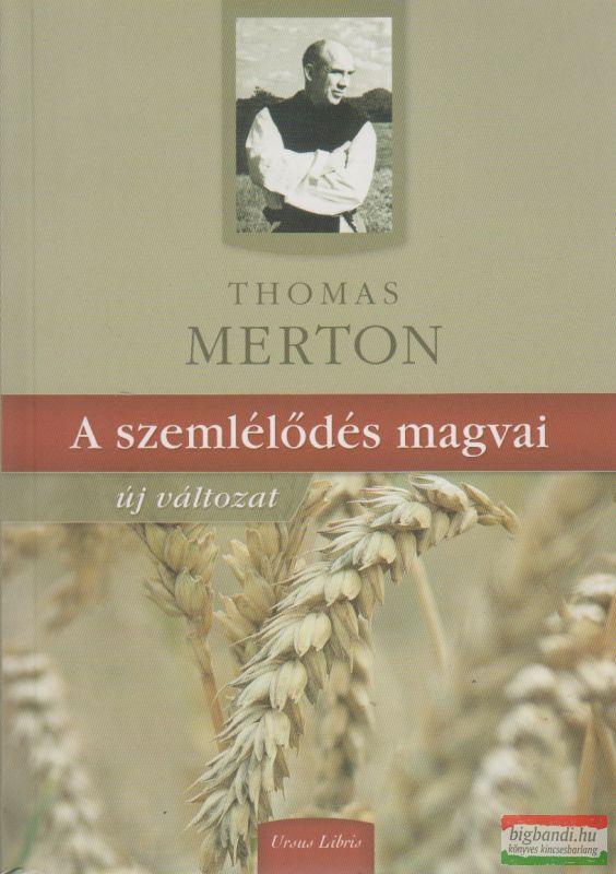 Thomas Merton - A szemlélődés magvai - Új változat