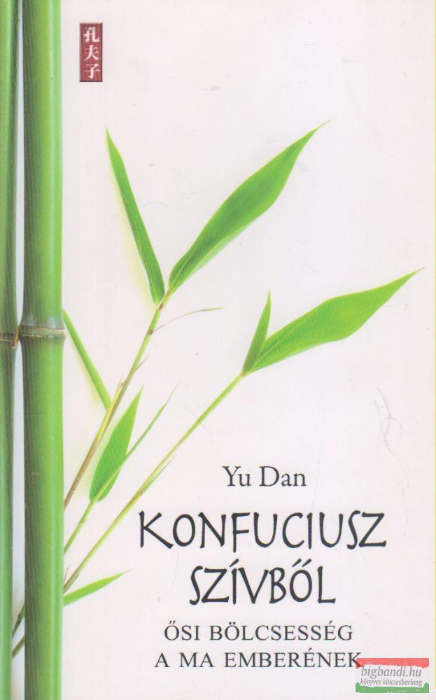 Konfuciusz szívből - Ősi bölcsesség a ma emberének