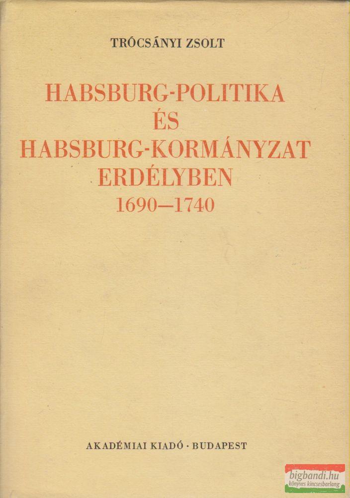 Habsburg-politika és Habsburg-kormányzat Erdélyben 1690-1740