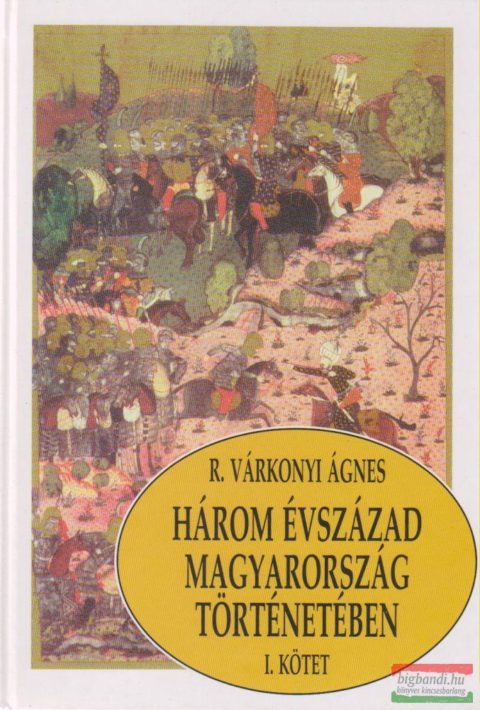 Három évszázad Magyarország történetében I.