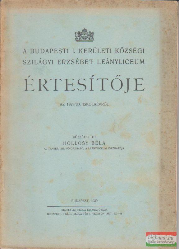 A budapesti I. kerületi községi Szilágyi Erzsébet Leányliceum értesítője az 1929/30. iskolaévről