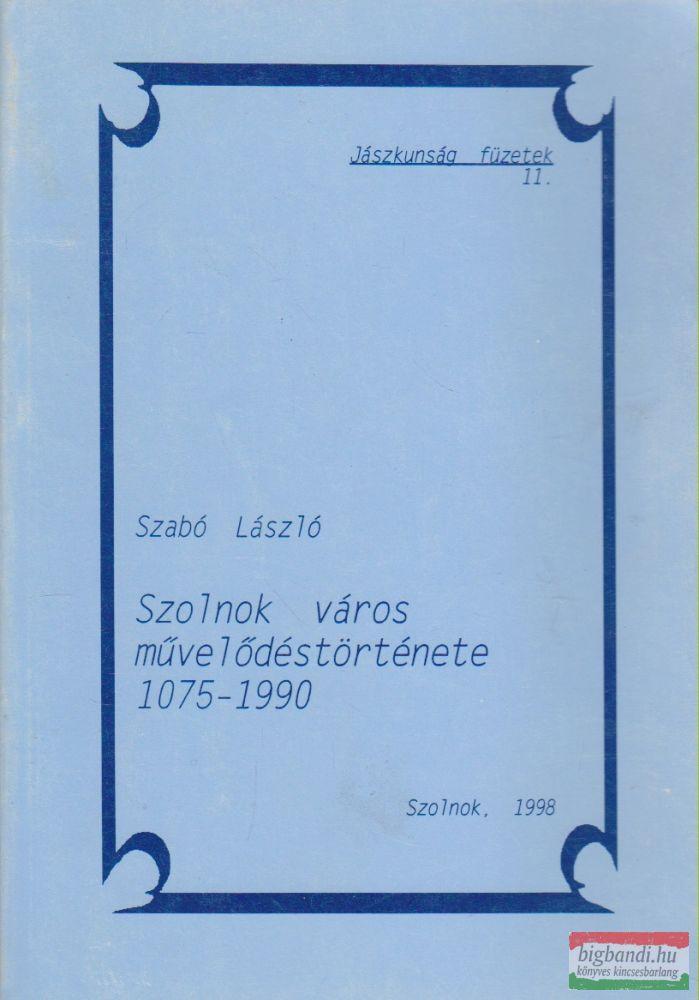 Szabó László - Szolnok város művelődéstörténete 1075-1990