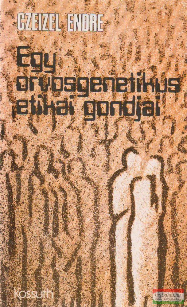 Czeizel Endre - Egy orvosgenetikus etikai gondjai