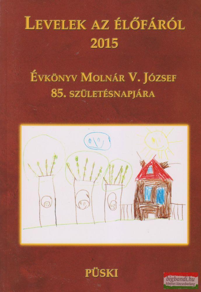 Levelek az élőfáról 2015 - Évkönyv Molnár V. József 85. születésnapjára