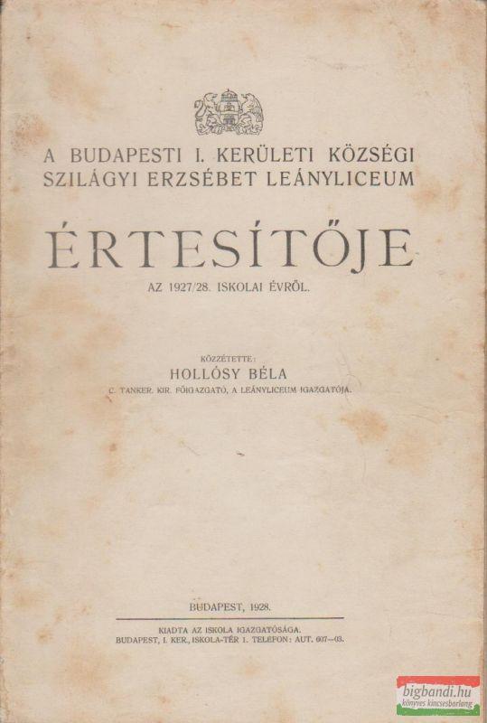 A budapesti I. kerületi községi Szilágyi Erzsébet Leányliceum értesítője az 1927-28. iskolai évről