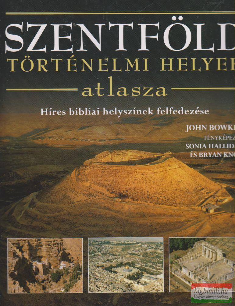 John Bowker - Szentföld - Történelmi helyek atlasza