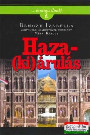 Haza(ki)árulás - Bencze Izabella vagyonjogi szakértővel beszélget Mezei Károly