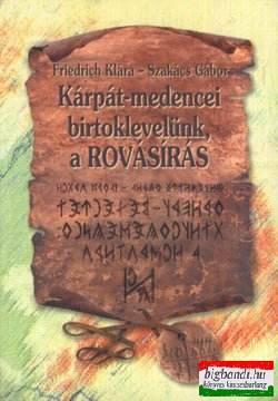 Friedrich Klára, Szakács Gábor - Kárpát-medencei birtoklevelünk, a rovásírás