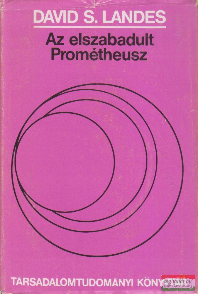 David S. Landes - Az elszabadult Prométheusz