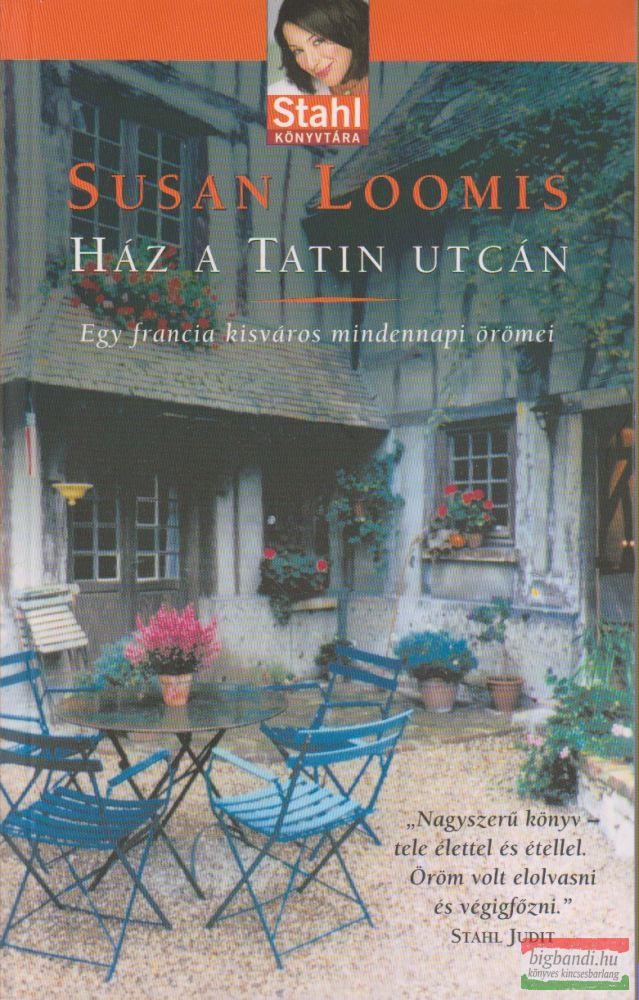 Ház a Tatin utcán - Egy francia kisváros mindennapi örömei - Stahl könyvtára sorozat
