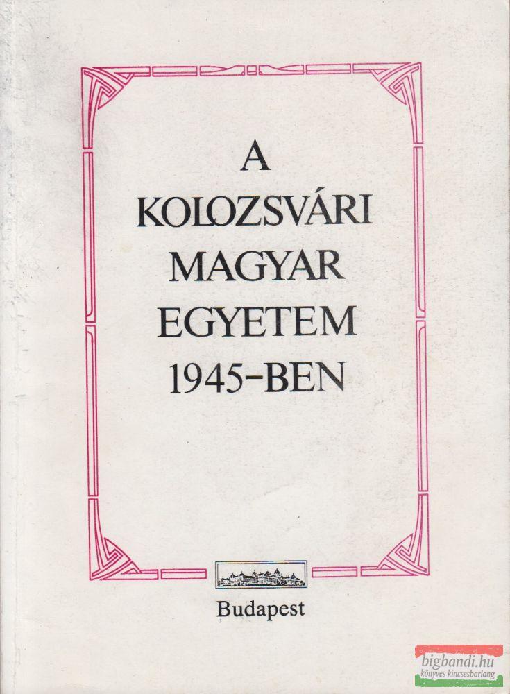 A Kolozsvári Magyar Egyetem 1945-ben