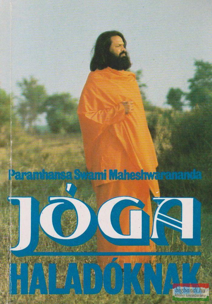 Paramhansa Swami Maheshwarananda - Jóga haladóknak
