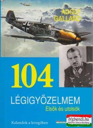 Adolf Galland - 104 légigyőzelmem
