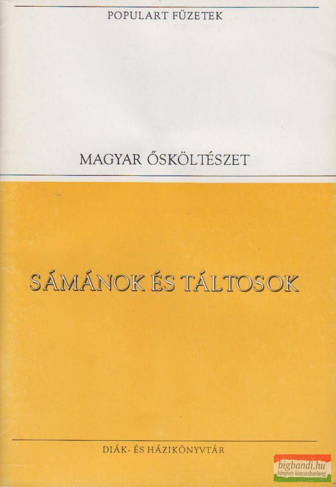 Sámánok és táltosok - A magyarság pogánykori ősköltészetének nyomai