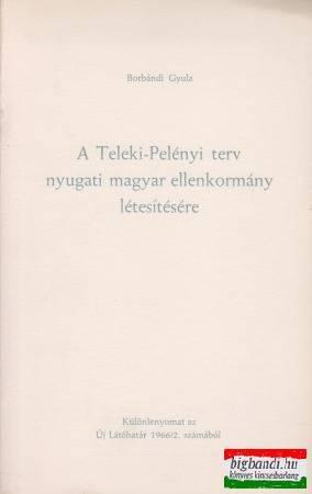 A Teleki-Pelényi terv nyugati magyar ellenkormány létesítésére