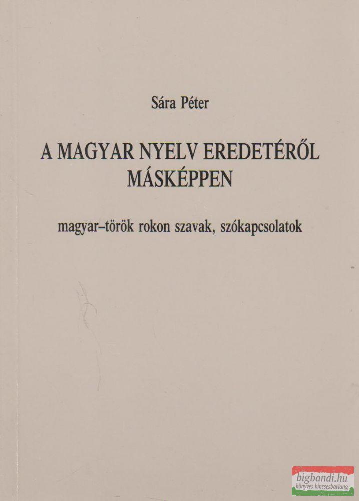 A magyar nyelv eredetéről másképpen