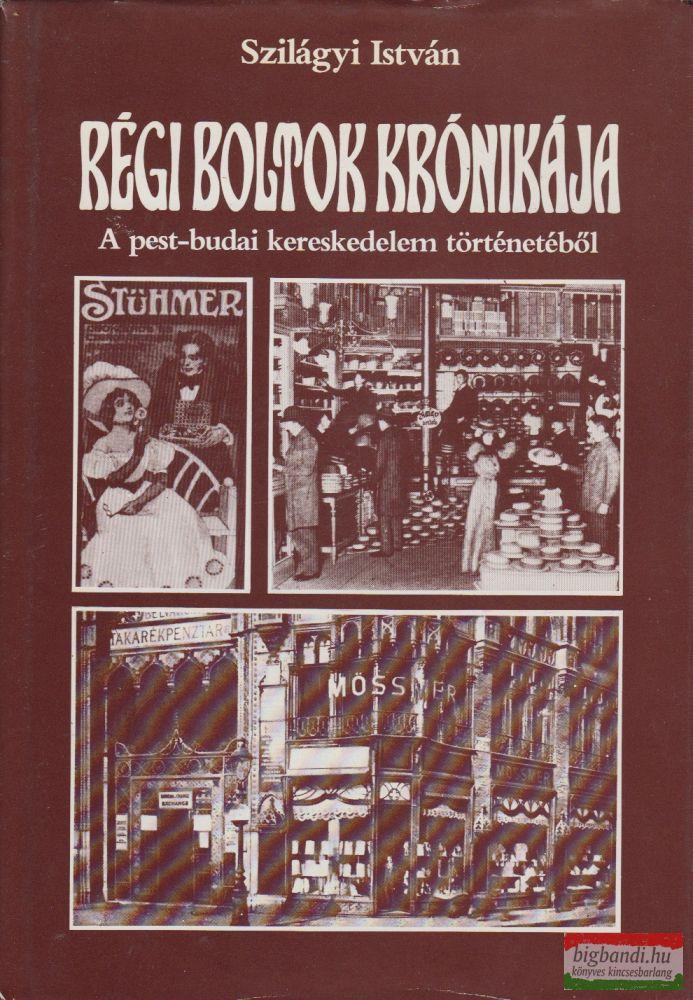 Régi boltok krónikája - A pest-budai kereskedelem történetéből