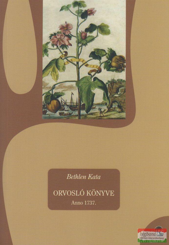 Bethlen Kata orvosló könyve - Anno 1737