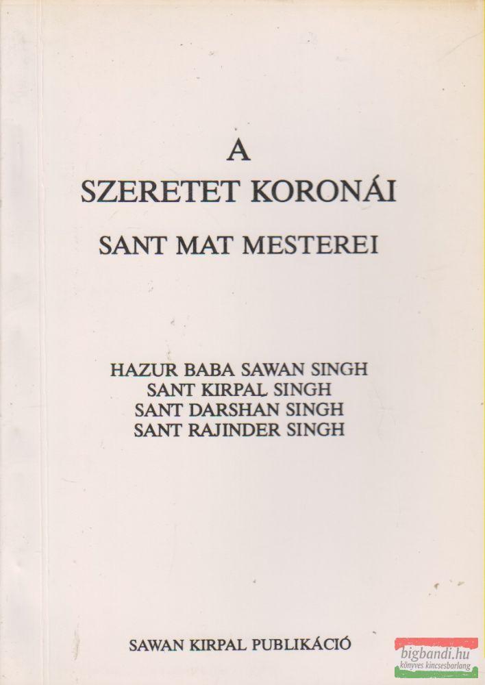 A szeretet koronái - Sant Mat mesterei
