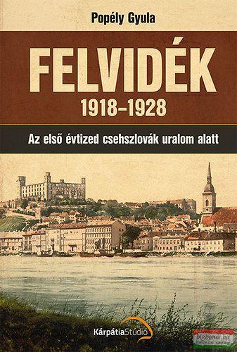 Popély Gyula - Felvidék 1918-1928 - Az első évtized csehszlovák uralom alatt