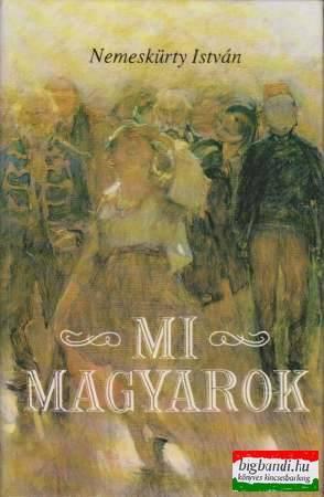 Mi magyarok - A magyar történelem az igaz krónika rendje szerint