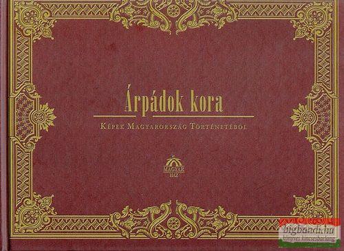 Árpádok kora - Képek Magyarország történetéből (reprint)