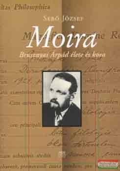 Moira - Brusznyai Árpád élete és kora