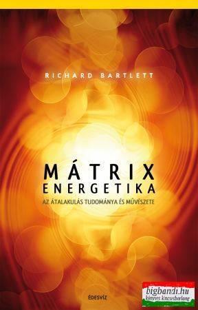 Mátrixenergetika - Az átalakulás tudománya és művészete