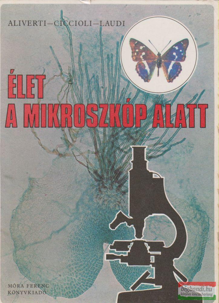 M. G. Aliverti, M. Ciccioli, G. Laudi - Élet a mikroszkóp alatt