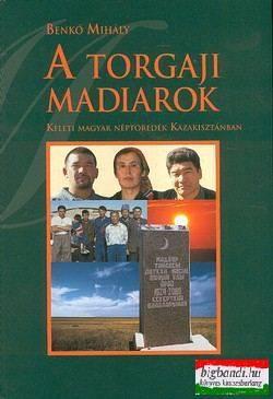 A torgaji madiarok - Keleti magyar néptöredék Kazakisztánban