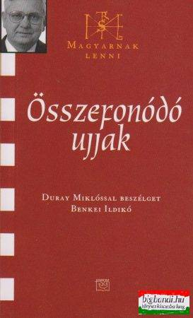 Összefonódó ujjak - Duray Miklóssal beszélget Benkei Ildikó
