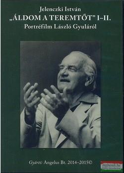 Jelenczki István - Áldom a teremtőt I-II. DVD - portréfilm László Gyuláról