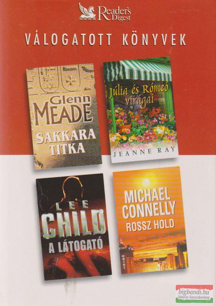 Glenn Meade - Sakkara titka / Jeanne Ray - Júlia és Rómeó virágai / Lee Child - A látogató / Michael Connelly - Rossz hold