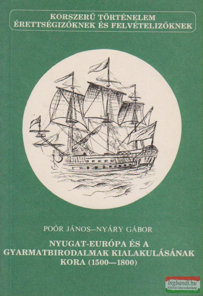 Poór János, Nyáry Gábor - Nyugat-Európa és a gyarmatbirodalmak kialakulásának kora (1500-1800)